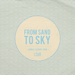 From Sand To Sky (c3b0's April 2013 guest mix)