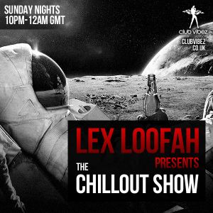 Lex Loofah's CHILLOUT show on Club Vibez Radio 27/10/13