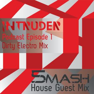 Podcast Episode 1: 5MASH Guest Mix & Intruder Dirty Electro Mix