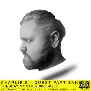 CHARLIE B   27.9.16   GUEST MIX FROM PARTISAN   @CHARLIEBRUIN141 @LVLZRADIO