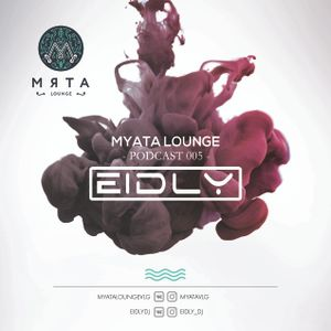 Eidly - Myata Lounge Podcast 005