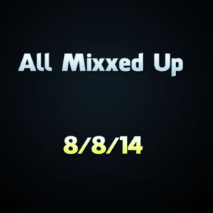 All Mixxed Up Ep. 26 8/8/14