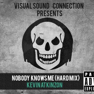 Nobody Knows Me (Hard Mix) By Kevin Atkinzon