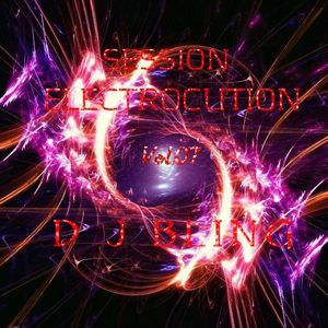 DJ BLING - SESSION ELECTROCUTION - Vol.07