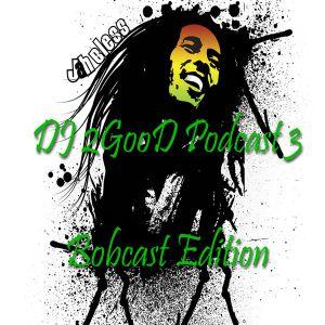 DJ 2GooD Podcast 3 - Bobcast Edition