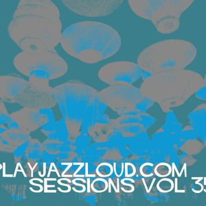 playjazzloud sessions vol 35
