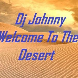 Dj Johnny - Welcome  To The Desert