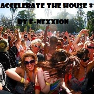Accelerate The House, Volume #01 - Openings special - by E-nexxion