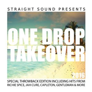 One Drop Take Over 2016 Throwback Edition by Straight Sound