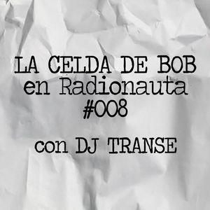 La Celda De Bob #008 (con Dj Transe)