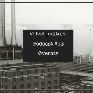 VELVET CULTURE | Podcast ≠ 013 | Øverate