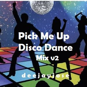 Pick Me Up Disco Dance Mix v2 by deejayjose