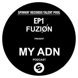 Fuzion Present - MY ADN EP1 - Spinnin' Records Talent Pool - ( Prewieu )