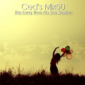 Ced's Mix50 - The Long Time No See Session