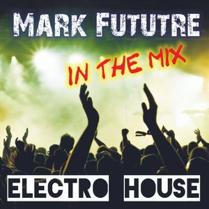 Mark Future in the Mix (Electro House)