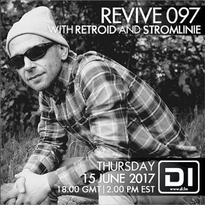 Revive 097 With Retroid And Stromlinie (15-06-2017)