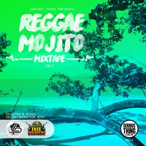 Reggae Mojito Vol.4 (2017) - Serious Thing w/ Irie Soldiers & Lion Pow