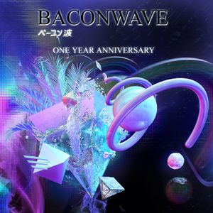 Baconwave #52 - One Year Anniversary Special
