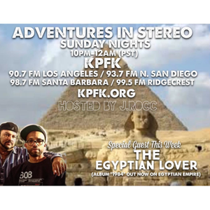 ADVENTURES IN STEREO w/ THE EGYPTIAN LOVER
