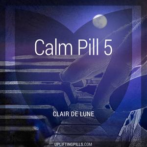 Calm Pill 5 - Clair De Lune (First Half)