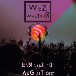 WeZ WhaTevR PoDcasT - tHe EvRcAsT 001 - AuGusT 2017 UnDerGrouNd ChaRt