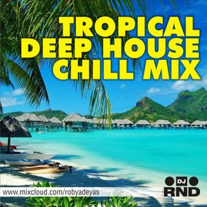 DJ RND - Tropical deep house chill mix