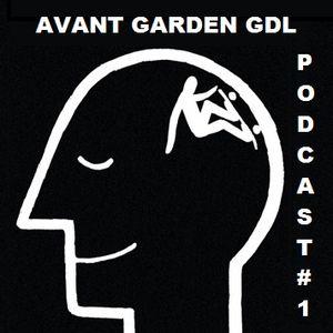 Avant Garden GDL Podcast #1
