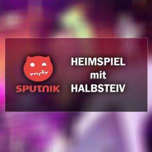 Heimspiel MDR Sputnik - Halbsteiv