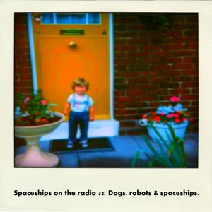 Spaceships on the radio 32 - Dogs, robots & spaceships