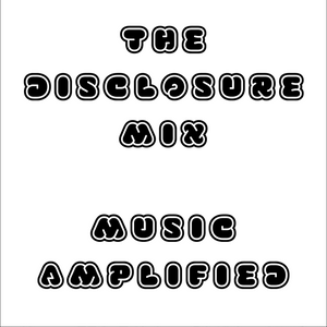 The Disclosure Mix - Music Amplified