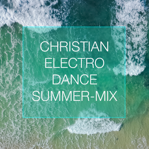 Christian Electro Dance Summer-Mix 2017 (mixed by MJ Deech)