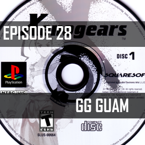 GG Episode 28 - Xenogears Disc 1