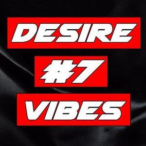 Desire Vibes Episode #7