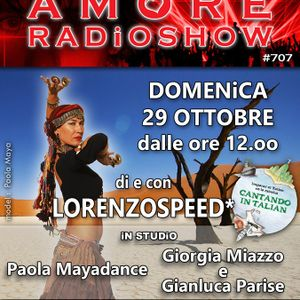 LORENZOSPEED* presents AMORE Radio Show 707 29-10-2017 con  GiORGiA MiAZZO e GiANLUCA P., PAOLA MAYA