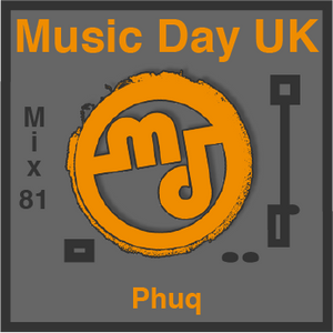 Music Day UK - Mix Series 81 - Phuq