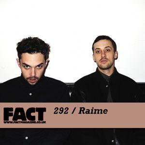 FACT Mix 292: Raime