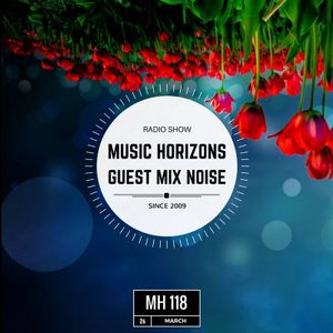 NOISE - Guest Mix - Music Horizons @ MH118 March 2017