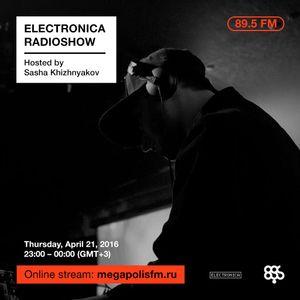 Electronica Radioshow @ Megapolis 89.5 FM – 21.04.2016 w/ Sasha Khizhnyakov