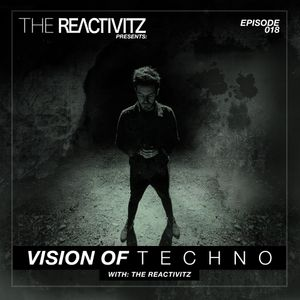 Vision Of Techno 018 with The Reactivitz