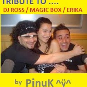 PinuK - Tribute to DJ ROSS / MAGIC BOX / ERIKA