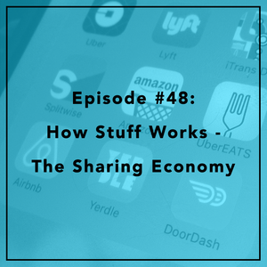 #48:  How Stuff Works - The Sharing Economy
