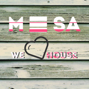 We Love House 1 - MESA