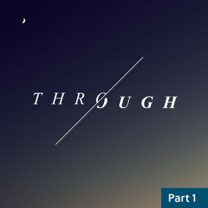 Through / Part One / May 23 & 24