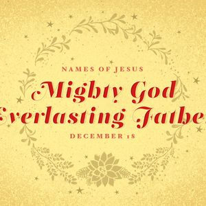 Names of Jesus: Mighty God, Everlasting Father