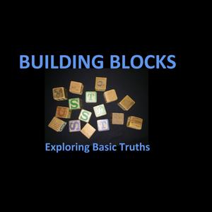 Building Blocks Part 2- Exploring Basic Truths?