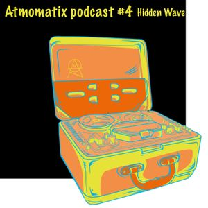 ATMOMATIX PODCAST #004 - Mixed By Hidden Wave