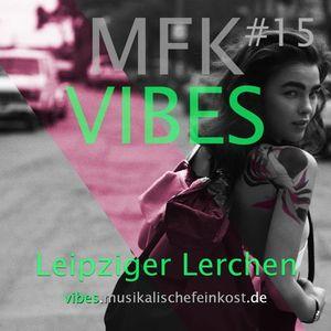 MFK VIBES #15 Leipziger Lerchen // 30.10.2015