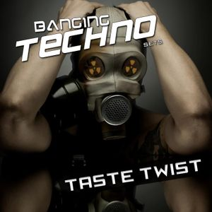 BANGING TECHNO sets 36 >> Taste Twist