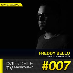 DjProfile.TV Exclusive Podcast 007 - Freddy Bello (VE/ES)