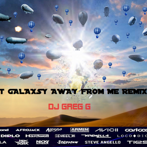 DISTANT GALAXSY AWAY FROM ME  - DJ GREG G